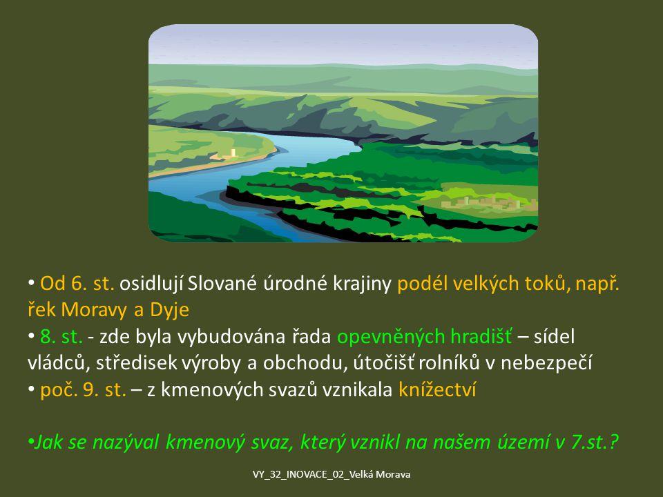Od 6. st. osidlují Slované úrodné krajiny podél velkých toků, např. řek Moravy a Dyje 8. st. - zde byla vybudována řada opevněných hradišť – sídel vlá