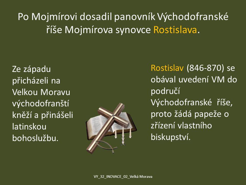 Po Mojmírovi dosadil panovník Východofranské říše Mojmírova synovce Rostislava. Ze západu přicházeli na Velkou Moravu východofranští kněží a přinášeli