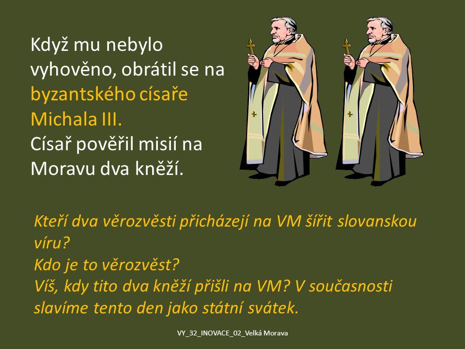 Když mu nebylo vyhověno, obrátil se na byzantského císaře Michala III. Císař pověřil misií na Moravu dva kněží. Kteří dva věrozvěsti přicházejí na VM