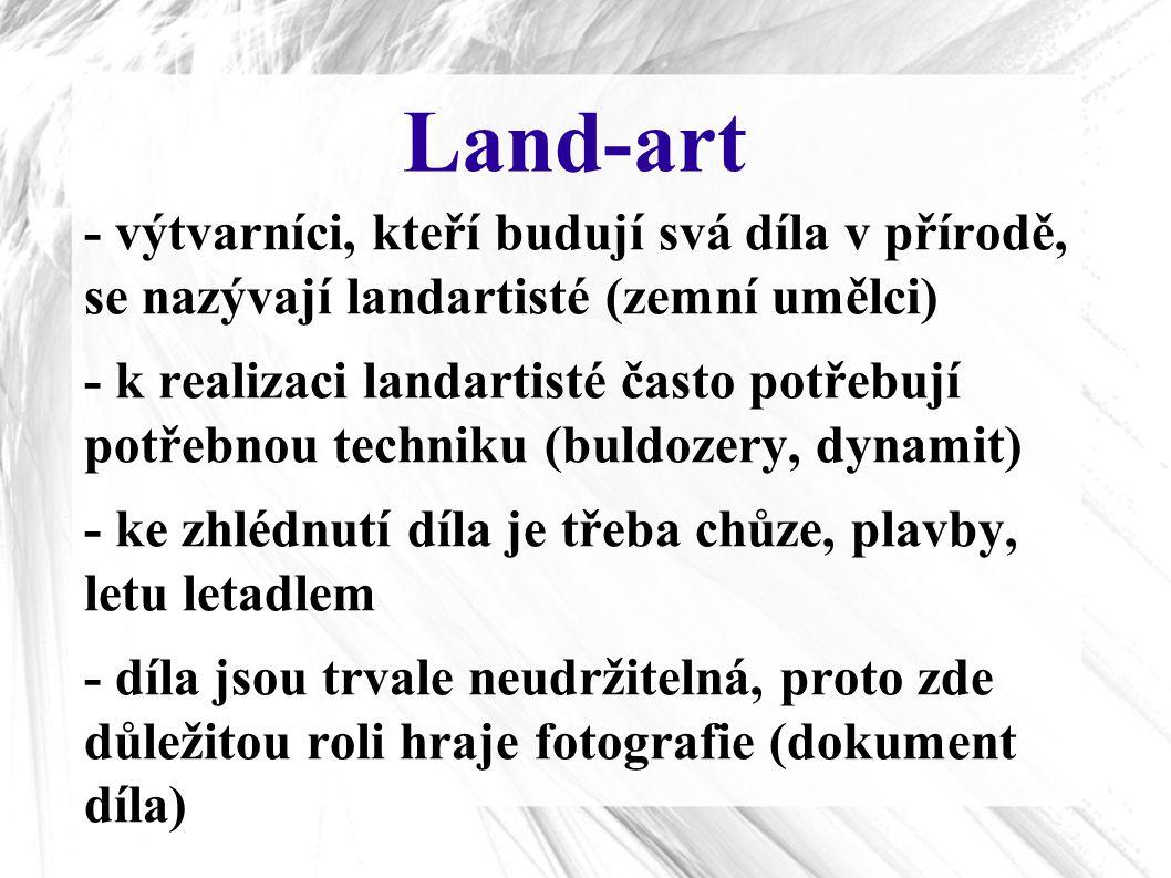 Land-art - výtvarníci, kteří budují svá díla v přírodě, se nazývají landartisté (zemní umělci) - k realizaci landartisté často potřebují potřebnou tec