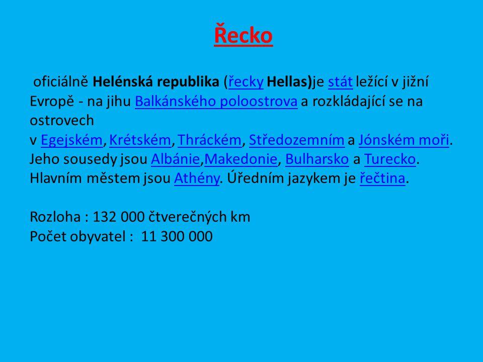 Řecko oficiálně Helénská republika (řecky Hellas)je stát ležící v jižní Evropě - na jihu Balkánského poloostrova a rozkládající se na ostrovech v Egejském, Krétském, Thráckém, Středozemním a Jónském moři.