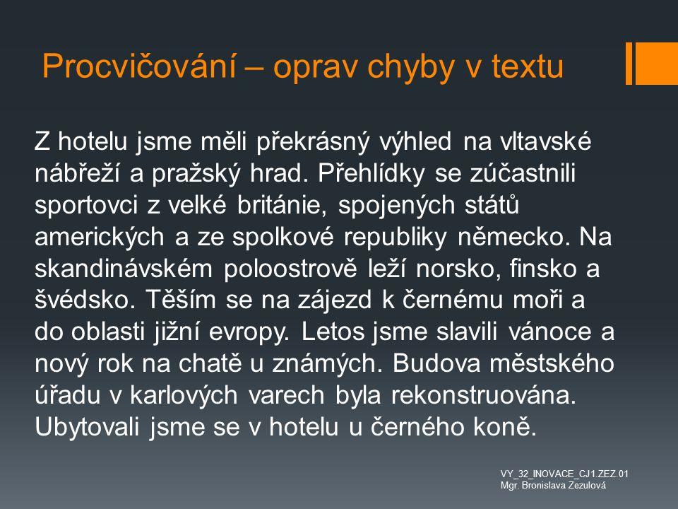 Procvičování – oprav chyby v textu Z hotelu jsme měli překrásný výhled na vltavské nábřeží a pražský hrad. Přehlídky se zúčastnili sportovci z velké b