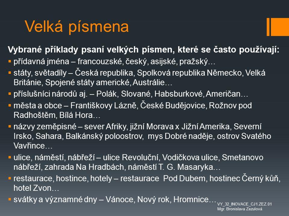 Velká písmena Vybrané příklady psaní velkých písmen, které se často používají:  přídavná jména – francouzské, český, asijské, pražský…  státy, světa