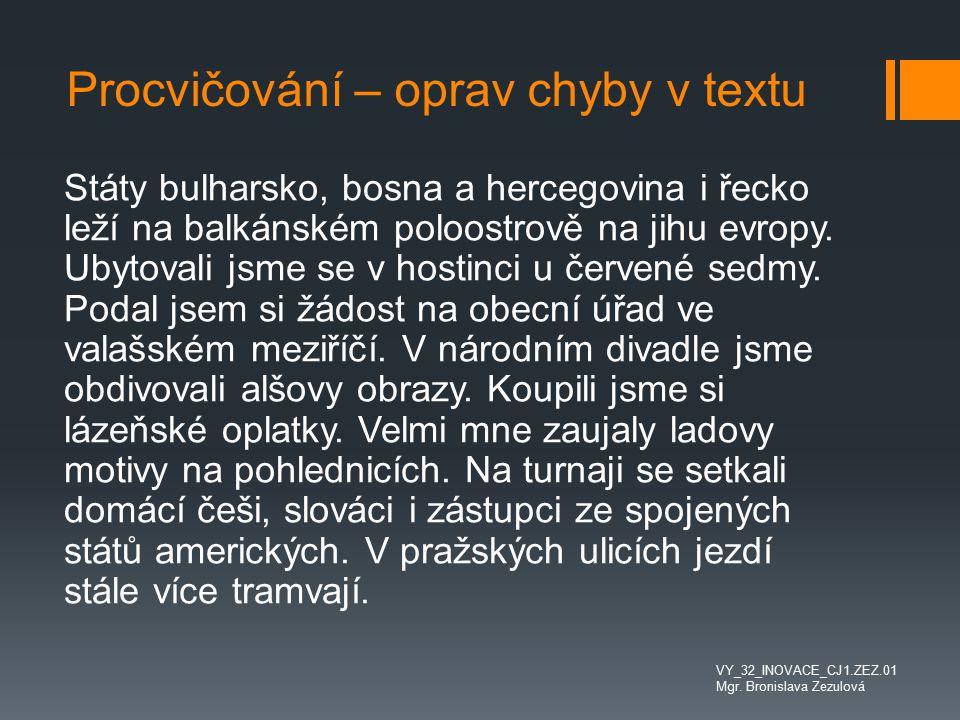 Procvičování – oprav chyby v textu Státy bulharsko, bosna a hercegovina i řecko leží na balkánském poloostrově na jihu evropy. Ubytovali jsme se v hos