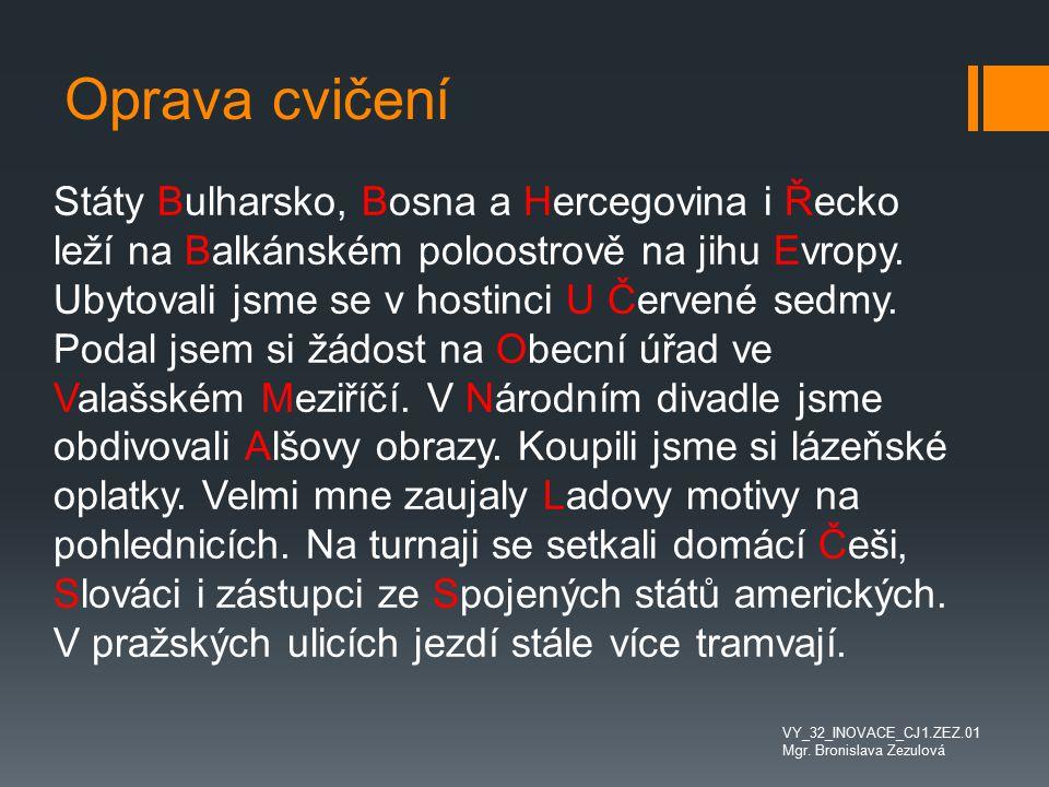 Oprava cvičení Státy Bulharsko, Bosna a Hercegovina i Řecko leží na Balkánském poloostrově na jihu Evropy. Ubytovali jsme se v hostinci U Červené sedm