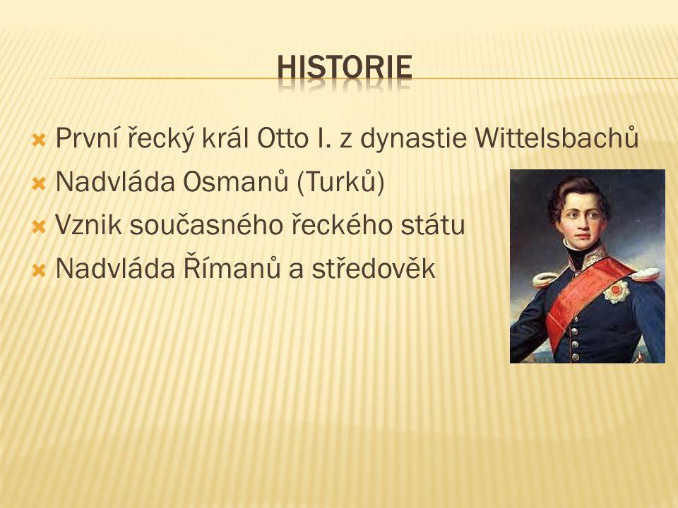  První řecký král Otto I. z dynastie Wittelsbachů  Nadvláda Osmanů (Turků)  Vznik současného řeckého státu  Nadvláda Římanů a středověk