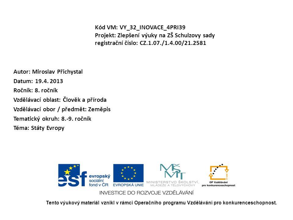 Kód VM: VY_32_INOVACE_4PRI39 Projekt: Zlepšení výuky na ZŠ Schulzovy sady registrační číslo: CZ.1.07./1.4.00/21.2581 Autor: Miroslav Přichystal Datum: 19.4.