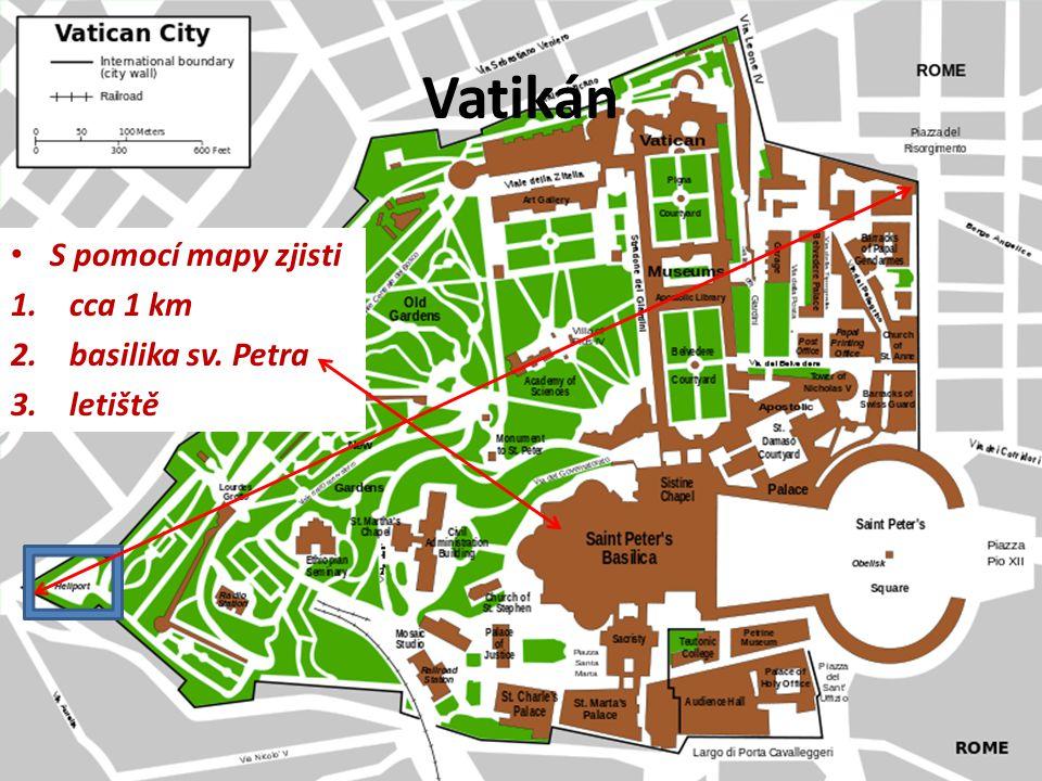 Vatikán S pomocí mapy zjisti 1.cca 1 km 2.basilika sv. Petra 3.letiště