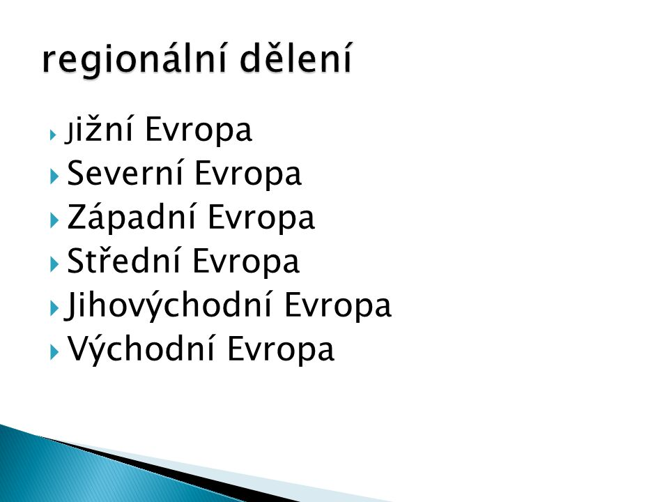  J ižní Evropa  Severní Evropa  Západní Evropa  Střední Evropa  Jihovýchodní Evropa  Východní Evropa