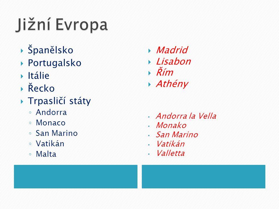  Španělsko  Portugalsko  Itálie  Řecko  Trpasličí státy ◦ Andorra ◦ Monaco ◦ San Marino ◦ Vatikán ◦ Malta  Madrid  Lisabon  Řím  Athény Andorra la Vella Monako San Marino Vatikán Valletta
