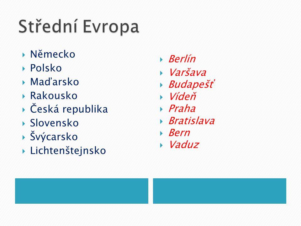  Německo  Polsko  Maďarsko  Rakousko  Česká republika  Slovensko  Švýcarsko  Lichtenštejnsko  Berlín  Varšava  Budapešť  Vídeň  Praha  Bratislava  Bern  Vaduz