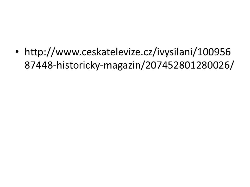 http://www.ceskatelevize.cz/ivysilani/100956 87448-historicky-magazin/207452801280026/