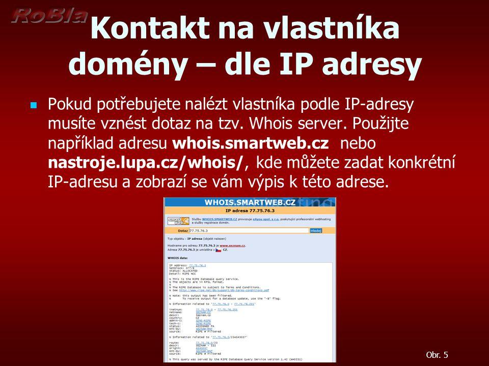 Kontakt na vlastníka domény – dle IP adresy Pokud potřebujete nalézt vlastníka podle IP-adresy musíte vznést dotaz na tzv. Whois server. Použijte např