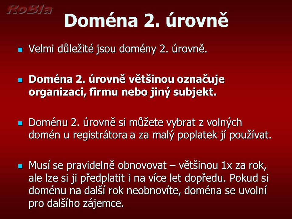 Doména 2. úrovně Velmi důležité jsou domény 2. úrovně. Velmi důležité jsou domény 2. úrovně. Doména 2. úrovně většinou označuje organizaci, firmu nebo