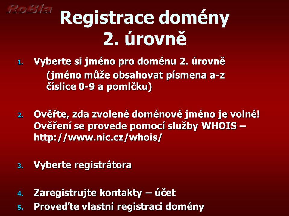 Registrace domény 2. úrovně 1. Vyberte si jméno pro doménu 2. úrovně (jméno může obsahovat písmena a-z číslice 0-9 a pomlčku) 2. Ověřte, zda zvolené d