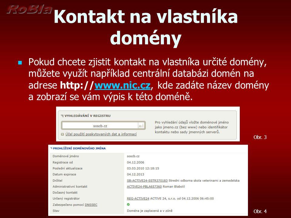 Kontakt na vlastníka domény Pokud chcete zjistit kontakt na vlastníka určité domény, můžete využít například centrální databázi domén na adrese http:/
