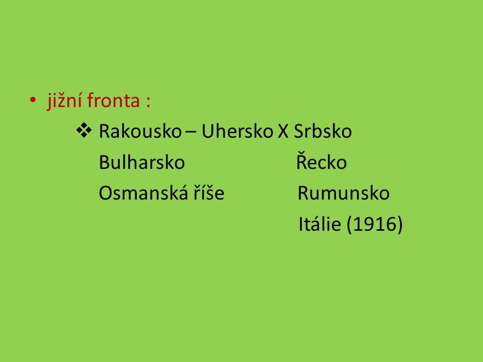 jižní fronta :  Rakousko – Uhersko X Srbsko Bulharsko Řecko Osmanská říše Rumunsko Itálie (1916)