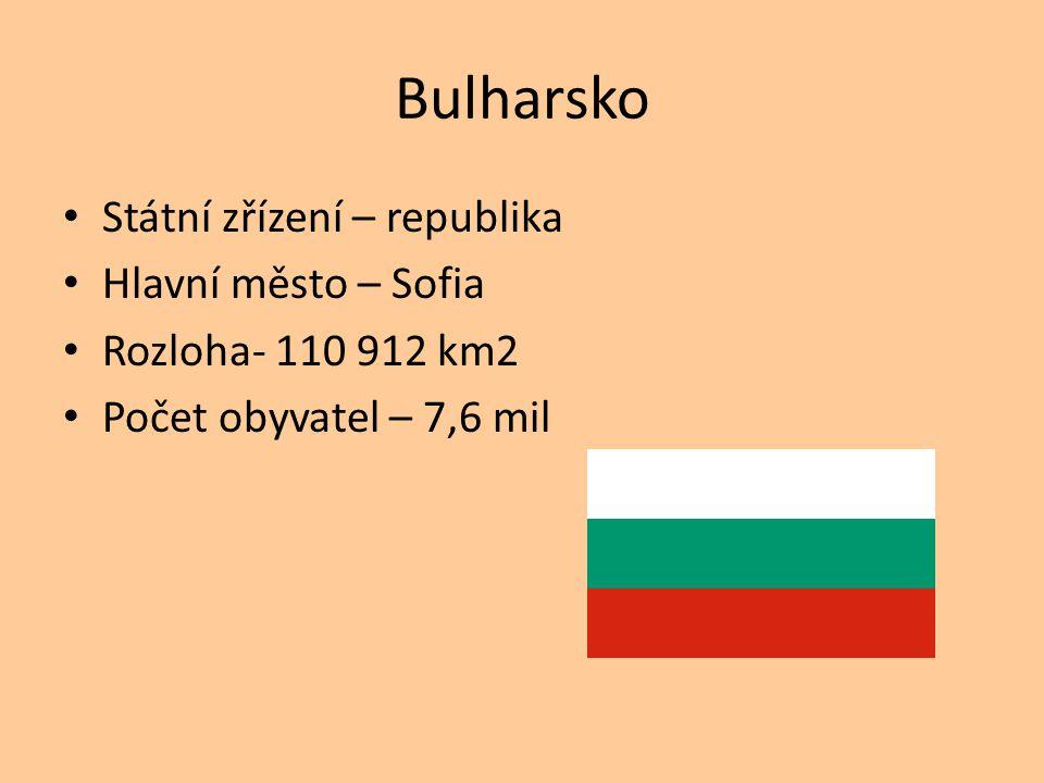 Bulharsko Státní zřízení – republika Hlavní město – Sofia Rozloha- 110 912 km2 Počet obyvatel – 7,6 mil