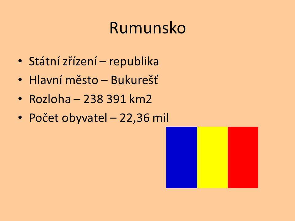 Rumunsko Státní zřízení – republika Hlavní město – Bukurešť Rozloha – 238 391 km2 Počet obyvatel – 22,36 mil