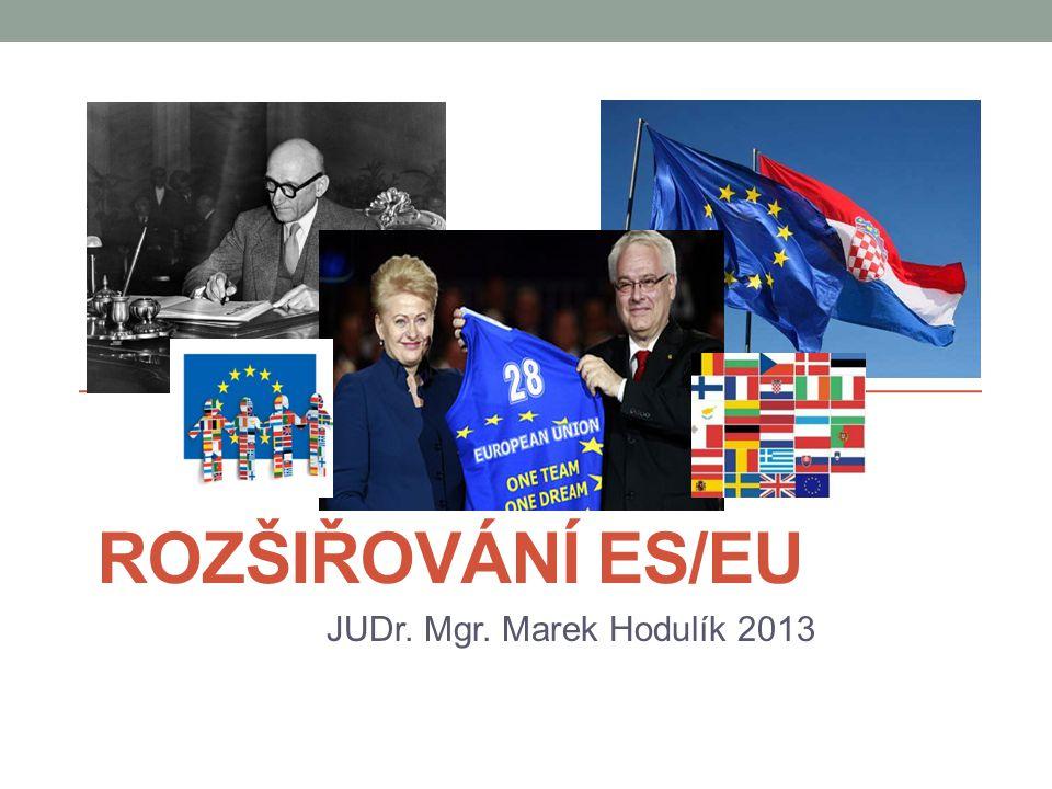 ROZŠIŘOVÁNÍ ES/EU JUDr. Mgr. Marek Hodulík 2013 Zdroj: www.jialt.estranky.cz www.jialt.estranky.cz