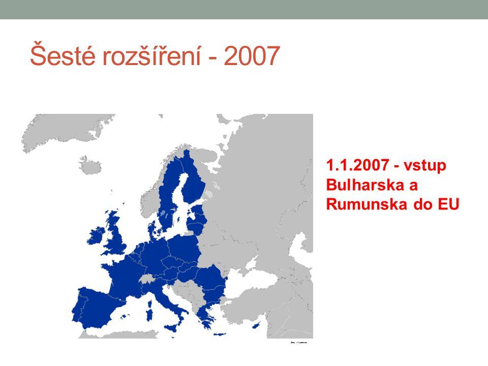 Šesté rozšíření - 2007 1.1.2007 - vstup Bulharska a Rumunska do EU Zdroj: wikipedie.cz