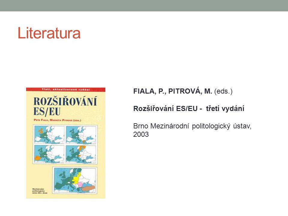 Literatura FIALA, P., PITROVÁ, M. (eds.) Rozšiřování ES/EU - třetí vydání Brno Mezinárodní politologický ústav, 2003