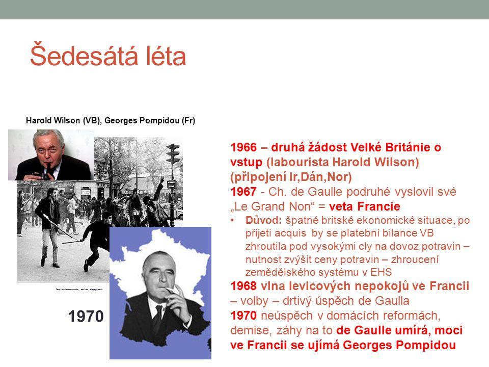 Šedesátá léta 1970 1966 – druhá žádost Velké Británie o vstup (labourista Harold Wilson) (připojení Ir,Dán,Nor) 1967 - Ch. de Gaulle podruhé vyslovil
