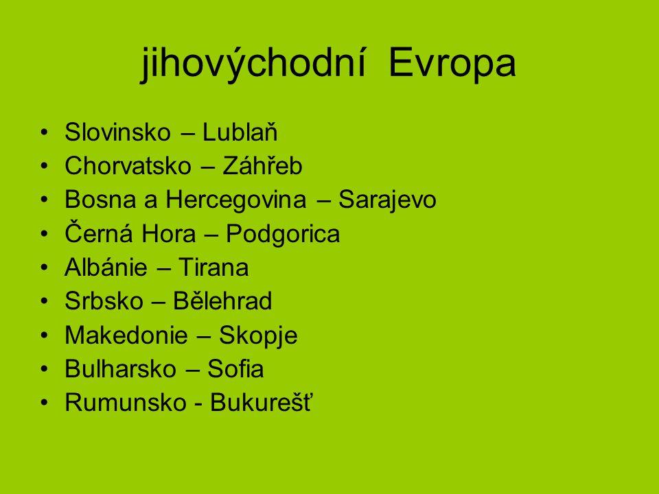 jihovýchodní Evropa Slovinsko – Lublaň Chorvatsko – Záhřeb Bosna a Hercegovina – Sarajevo Černá Hora – Podgorica Albánie – Tirana Srbsko – Bělehrad Ma
