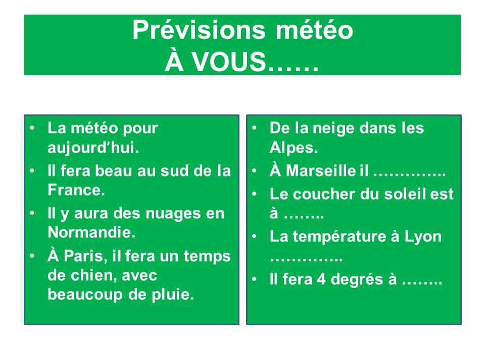Prévisions météo À VOUS…… La météo pour aujourd ' hui.