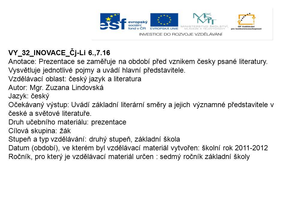 VY_32_INOVACE_Čj-Li 6.,7.16 Anotace: Prezentace se zaměřuje na období před vznikem česky psané literatury. Vysvětluje jednotlivé pojmy a uvádí hlavní
