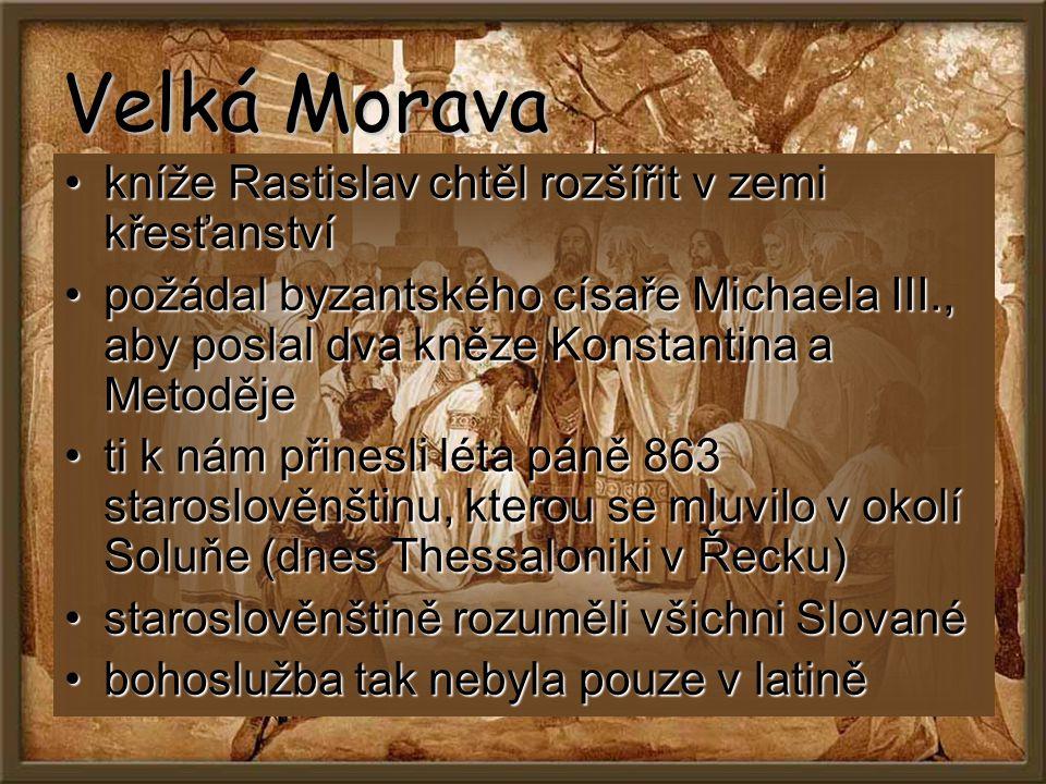 Velká Morava kníže Rastislav chtěl rozšířit v zemi křesťanstvíkníže Rastislav chtěl rozšířit v zemi křesťanství požádal byzantského císaře Michaela II