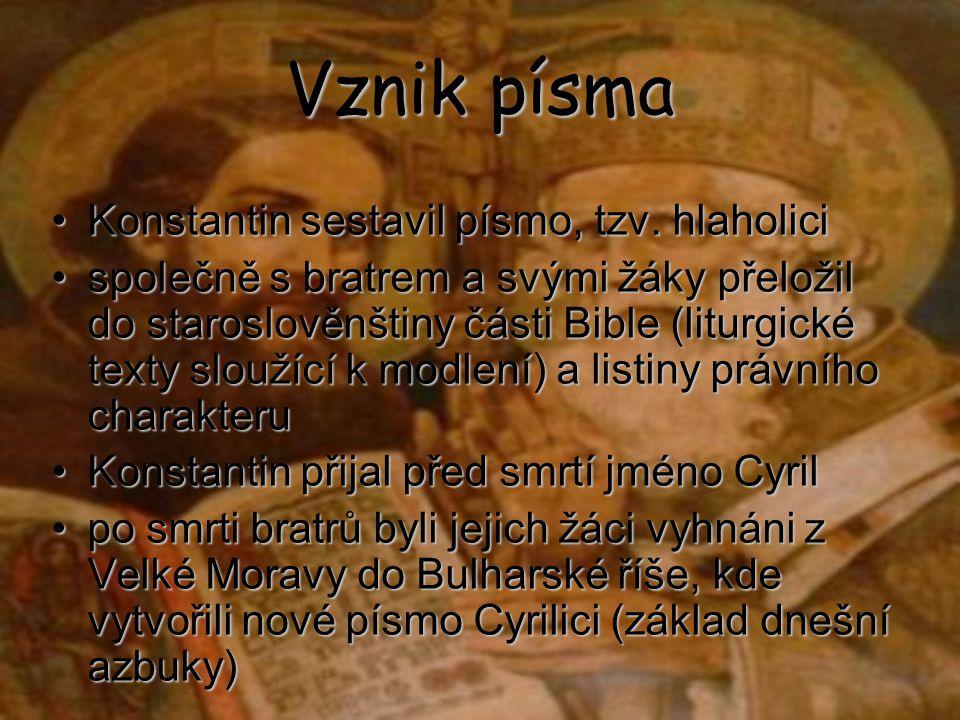 Vznik písma Konstantin sestavil písmo, tzv. hlaholiciKonstantin sestavil písmo, tzv. hlaholici společně s bratrem a svými žáky přeložil do staroslověn