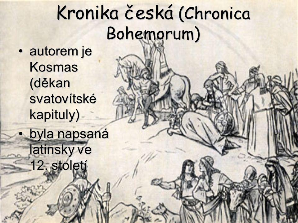 Kronika česká (Chronica Bohemorum) autorem je Kosmas (děkan svatovítské kapituly)autorem je Kosmas (děkan svatovítské kapituly) byla napsaná latinsky