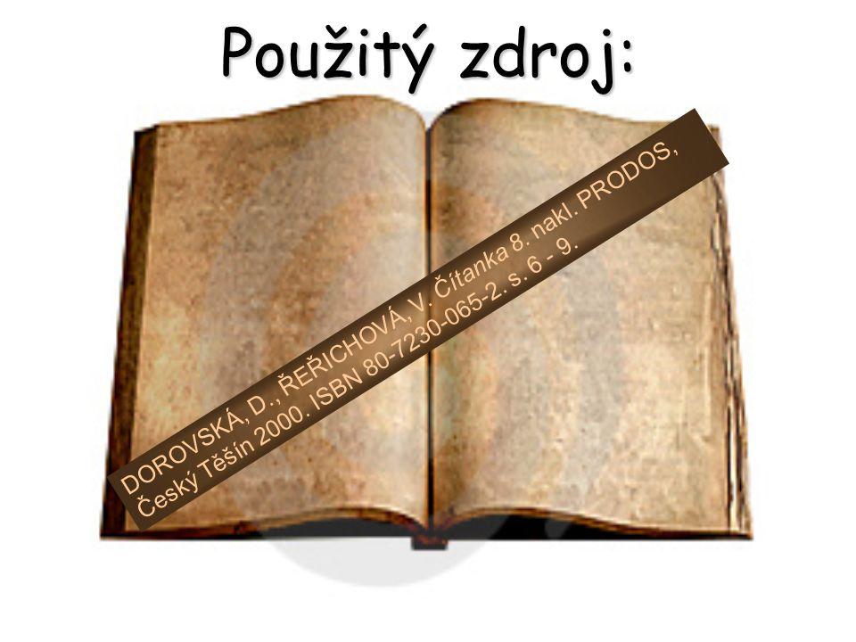 Použitý zdroj: DOROVSKÁ, D., ŘEŘICHOVÁ, V. Čítanka 8. nakl. PRODOS, Český Těšín 2000. ISBN 80-7230-065-2. s. 6 - 9.