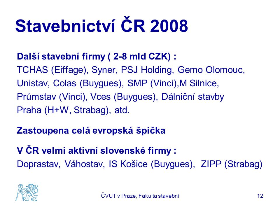 Stavebnictví ČR 2008 Další stavební firmy ( 2-8 mld CZK) : TCHAS (Eiffage), Syner, PSJ Holding, Gemo Olomouc, Unistav, Colas (Buygues), SMP (Vinci),M