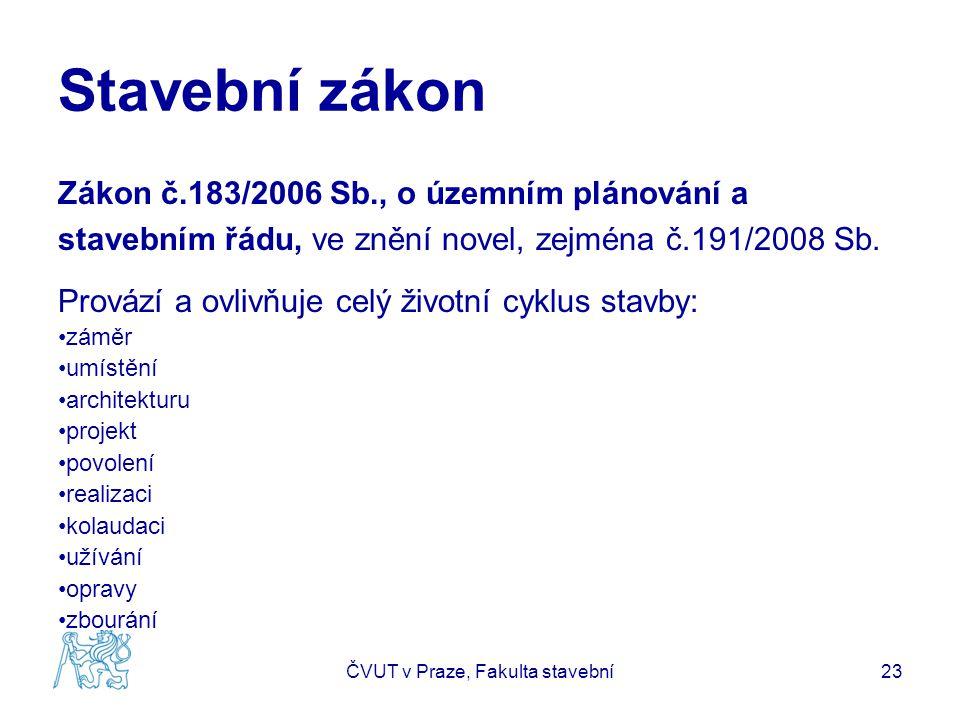 Stavební zákon Zákon č.183/2006 Sb., o územním plánování a stavebním řádu, ve znění novel, zejména č.191/2008 Sb.