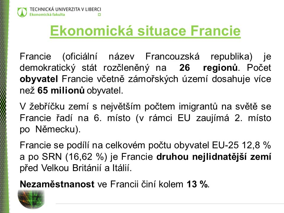 Ekonomická situace Francie Francie (oficiální název Francouzská republika) je demokratický stát rozčleněný na 26 regionů. Počet obyvatel Francie včetn