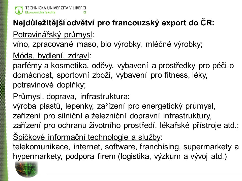Nejdůležitější odvětví pro francouzský export do ČR: Potravinářský průmysl: víno, zpracované maso, bio výrobky, mléčné výrobky; Móda, bydlení, zdraví: