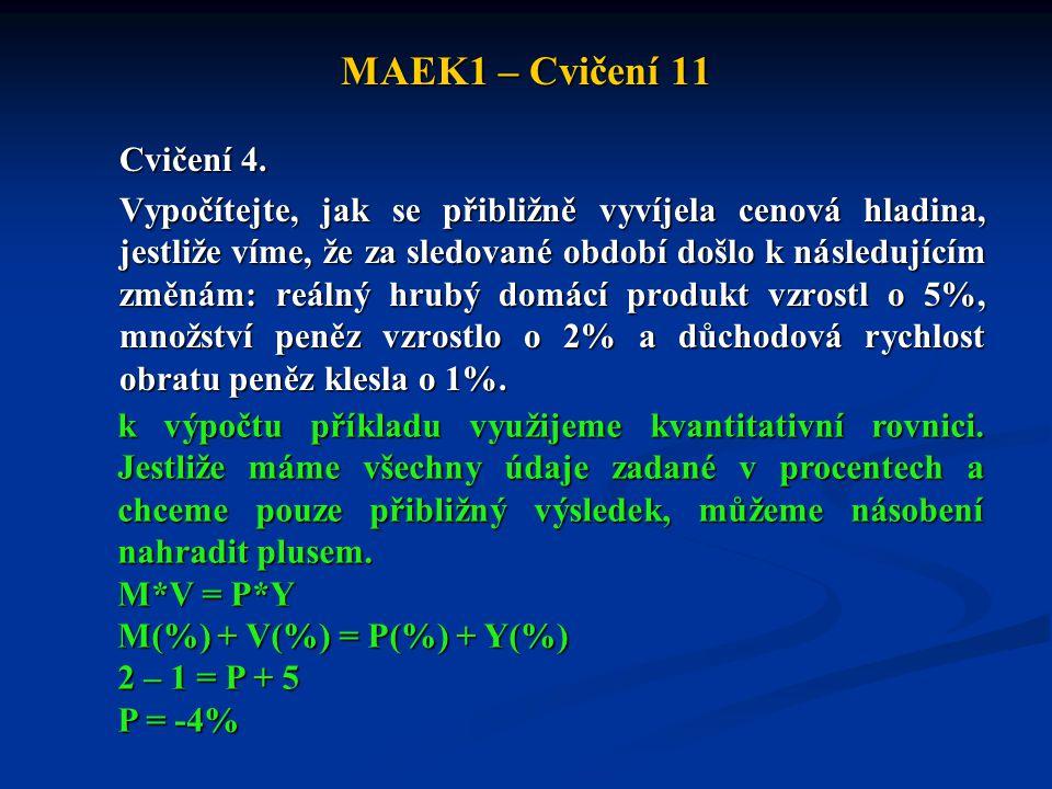 MAEK1 – Cvičení 11 Cvičení 4. Vypočítejte, jak se přibližně vyvíjela cenová hladina, jestliže víme, že za sledované období došlo k následujícím změnám