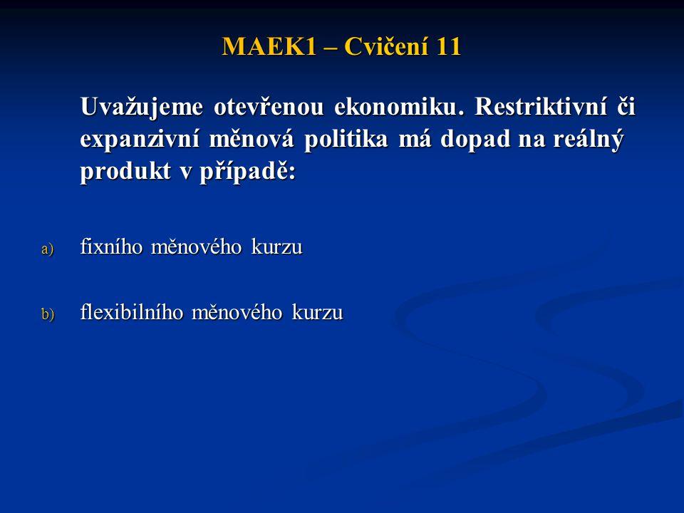 MAEK1 – Cvičení 11 Uvažujeme otevřenou ekonomiku.