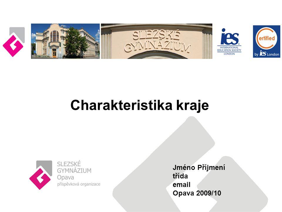 Jméno Příjmení třída email Opava 2009/10 Charakteristika kraje