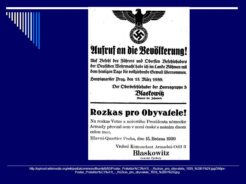http://upload.wikimedia.org/wikipedia/commons/thumb/8/85/Poster_Protektor%C3%A1t_-_Rozkas_pro_obyvatele_1939_%2801%29.jpg/396px- Poster_Protektor%C3%A1t_-_Rozkas_pro_obyvatele_1939_%2801%29.jpg