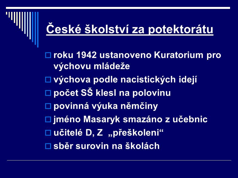 České školství za potektorátu  roku 1942 ustanoveno Kuratorium pro výchovu mládeže  výchova podle nacistických idejí  počet SŠ klesl na polovinu 
