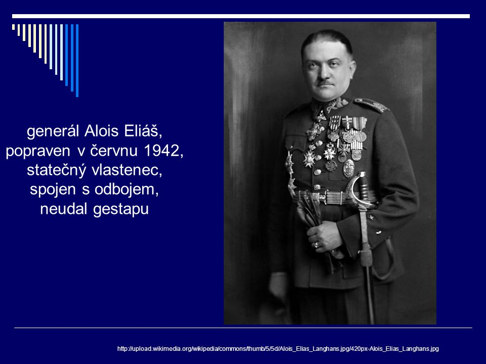 http://upload.wikimedia.org/wikipedia/commons/thumb/5/5d/Alois_Elias_Langhans.jpg/420px-Alois_Elias_Langhans.jpg generál Alois Eliáš, popraven v červn