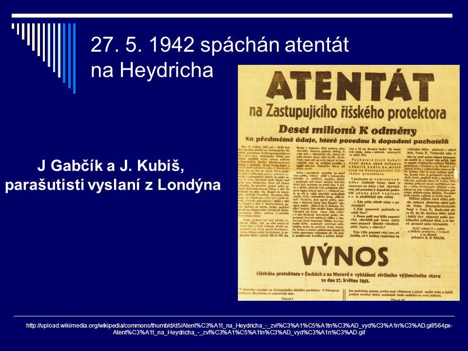27. 5. 1942 spáchán atentát na Heydricha http://upload.wikimedia.org/wikipedia/commons/thumb/d/d5/Atent%C3%A1t_na_Heydricha_-_zvl%C3%A1%C5%A1tn%C3%AD_