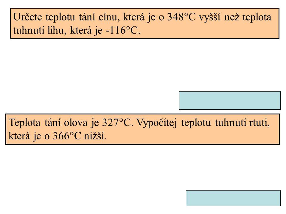Určete teplotu tání cínu, která je o 348°C vyšší než teplota tuhnutí lihu, která je -116°C. Teplota tání olova je 327°C. Vypočítej teplotu tuhnutí rtu