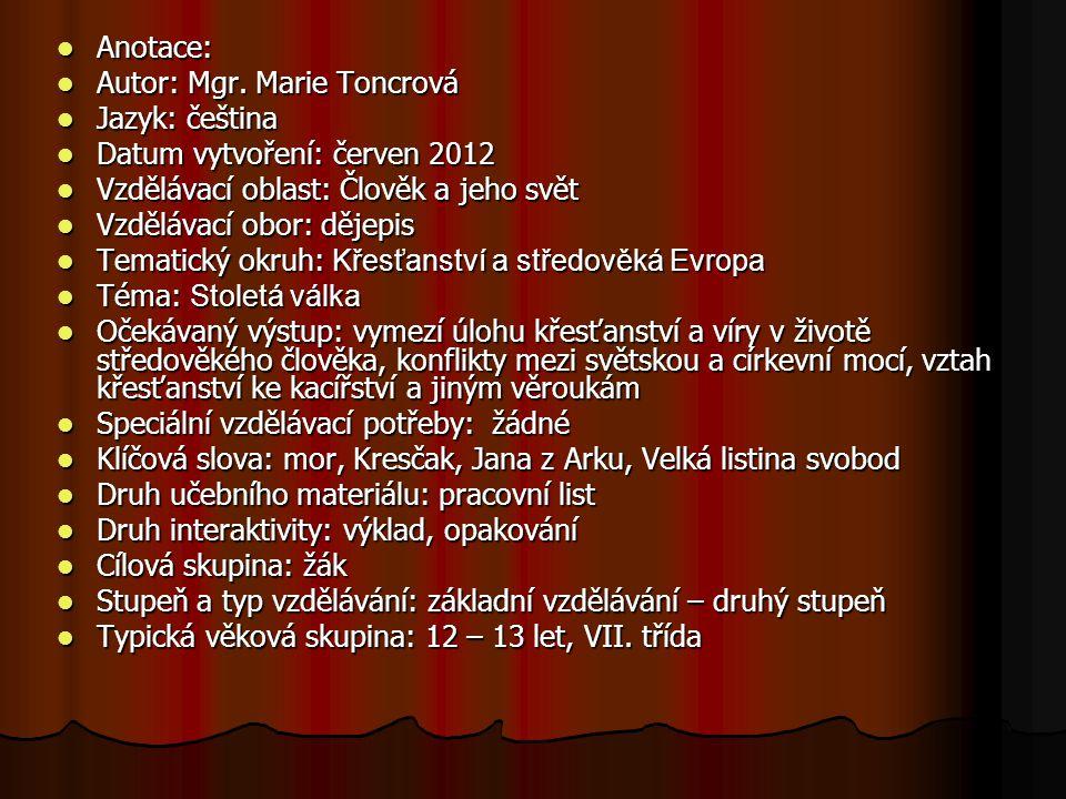 Anotace: Anotace: Autor: Mgr. Marie Toncrová Autor: Mgr. Marie Toncrová Jazyk: čeština Jazyk: čeština Datum vytvoření: červen 2012 Datum vytvoření: če