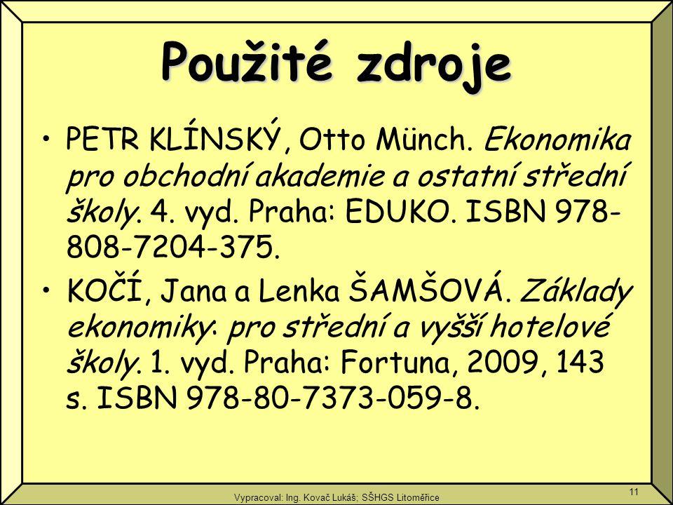 Vypracoval: Ing. Kovač Lukáš; SŠHGS Litoměřice 11 Použité zdroje PETR KLÍNSKÝ, Otto Münch. Ekonomika pro obchodní akademie a ostatní střední školy. 4.