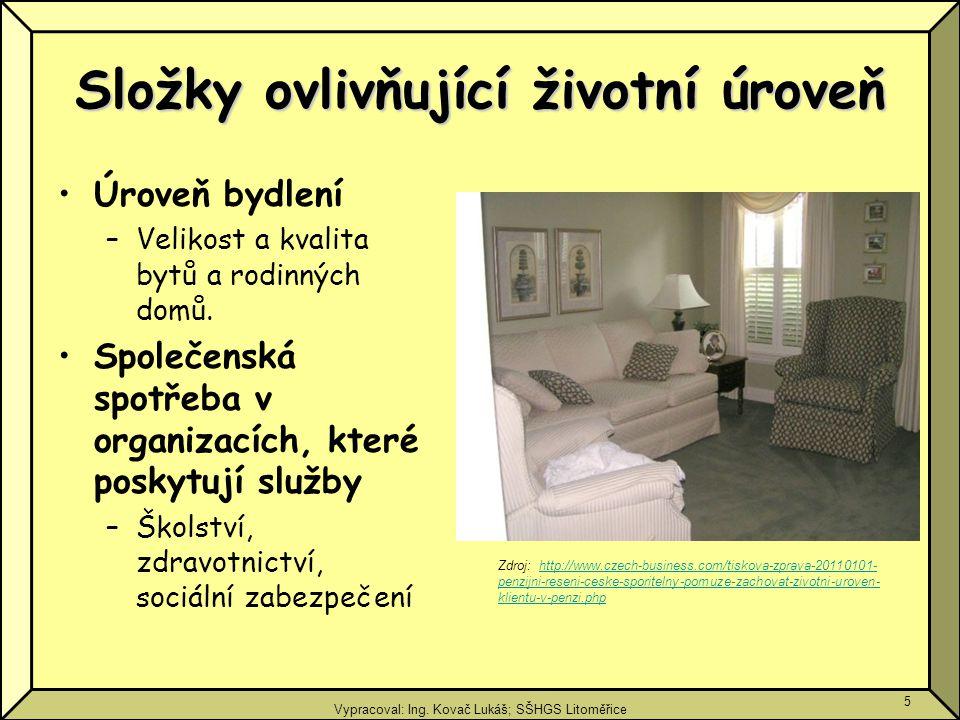 Vypracoval: Ing. Kovač Lukáš; SŠHGS Litoměřice 5 Složky ovlivňující životní úroveň Úroveň bydlení –Velikost a kvalita bytů a rodinných domů. Společens