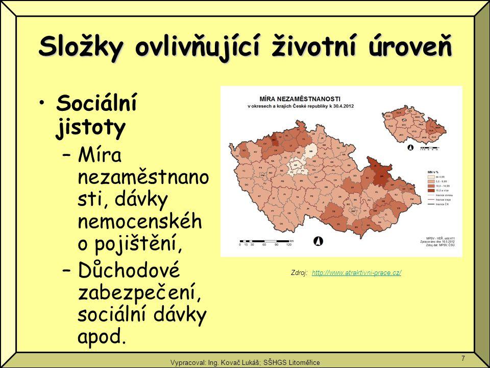 Vypracoval: Ing. Kovač Lukáš; SŠHGS Litoměřice 7 Složky ovlivňující životní úroveň Sociální jistoty –Míra nezaměstnano sti, dávky nemocenskéh o pojišt